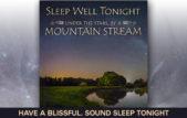 Sleep Well Tonight, Mountain Stream